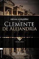 Lo mejor de Clemente de Alejandría/ The Best of Clement of Alexandria: El pedagogo/ The Pedagogue (Colección Patristica)