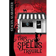 This Spells Trouble (Private Eye Witch Cozy Mystery Book 1)