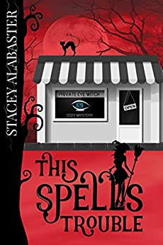 This Spells Trouble (Private Eye Witch Cozy Mystery Book 1) by [Alabaster, Stacey]