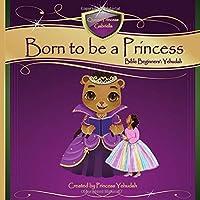 Born to be a Princess: Yehudah Bible Beginner's Edition (Born to be a Princess: Personalized for Queen Princess Gabriella)