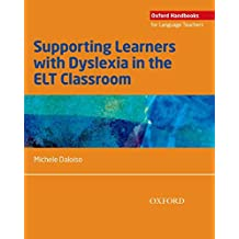 Supporting Learners with Dyslexia in the ELT Classroom (Oxford Handbooks for Language Teachers)