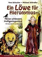 Ein Loewe fuer Hieronymus: Meine schoensten Heiligenlegenden.  Mit Illustrationen von Petra Lefin