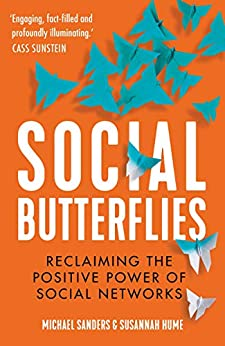 Social Butterflies: Reclaiming the Positive Power of Social Networks by [Sanders, Michael, Hume, Susannah]