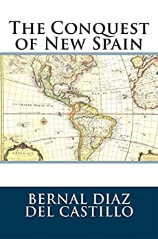 The Conquest of New Spain by [Bernaz Diaz del Castillo]
