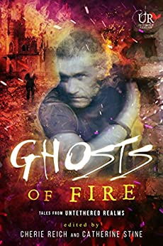 Ghosts of Fire (Elements of Untethered Realms Book 3) by [Reich, Cherie, Stine, Catherine, Brown, Angela, Chapman, Jeff, Fairchild, River, Gardner, Gwen, Gerrick, Misha, Houston, Meradeth, Pax, M., Rains, Christine]