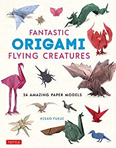 Fantastic Origami Flying Creatures: 24 Amazing Paper Models (English Edition)