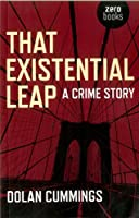 That Existential Leap: A Crime Story