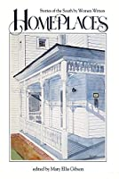Homeplaces: Stories of the South by Women Writers