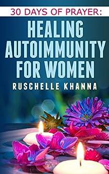 30 Days of Prayer: Healing Autoimmunity for Women by [Khanna, Ruschelle]