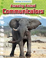 Amazing Animal Communicators (Fact Finders: Animal Scientists)