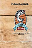 Good things come to those who bait.: Fishing Log Book : Blank Lined Journal Notebook, 110 Pages, Soft Matte Cover, 6 x 9 In