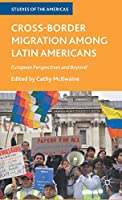 Cross-Border Migration among Latin Americans: European Perspectives and Beyond (Studies of the Americas)