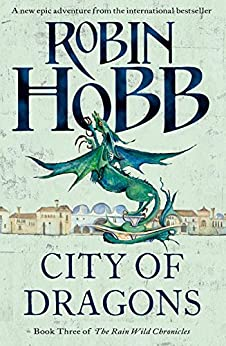 City of Dragons (The Rain Wild Chronicles, Book 3) by [Hobb, Robin]