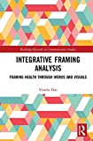 Integrative Framing Analysis: Framing Health through Words and Visuals (Routledge Research in Communication Studies) (English Edition) 画像