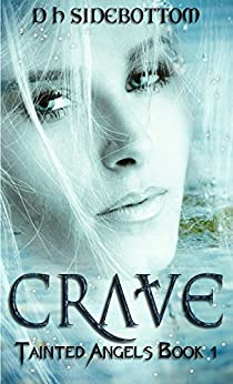 Crave (Tainted Angels Book 1) by [Sidebottom, D H]