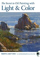 The Secret to Oil Painting With Light & Color [DVD]