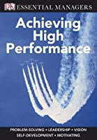 Achieving High Performance (Essential Managers)