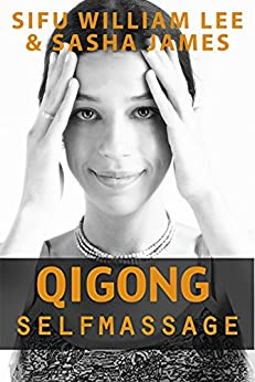 Qigong Meridian Self Massage - Complete Program for Improved Health, Pain Annihilation, and Swift Healing (Chi Powers for Modern Age Book 5) by [Lee, William, James, Sasha]
