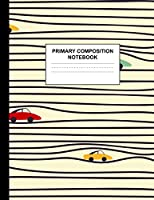 Primary Composition Notebook: Preschool, Kinder, 1st and 2nd Grade Writing Journal School Exercise Workbook with Picture and Drawing Space - Pretty Handwriting Practice Book for Kids Grades K-2