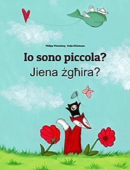 Io sono piccola? Jiena zghira?: Libro illustrato per bambini: italiano-maltese (Edizione bilingue) (Italian Edition) by [Winterberg, Philipp]