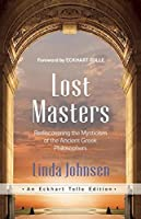 Lost Masters: Rediscovering the Mysticism of the Ancient Greek Philosophers (An Eckhart Tolle Edition)