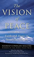 The Vision of Peace: Faith and Hope in Northern Ireland by Mairead Corrigan Maguire(2010-08-01)