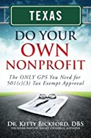 Texas Do Your Own Nonprofit: The Only GPS You Need for 501c3 Tax Exempt Approval