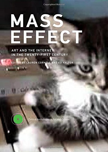 Download Mass Effect: Art and the Internet in the Twenty-First Century (Critical Anthologies in Art and Culture) 026202926X