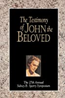 The Testimony of John the Beloved: The 27th Annual Sidney B. Sperry Symposium
