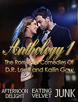 Anthology 1: The Romantic Comedies of D.R. Love and Kailin Gow: Afternoon Delight, Eating Velvet, and Junk (Author A Parody Anthology) by [Love, D.R. , Gow, Kailin]