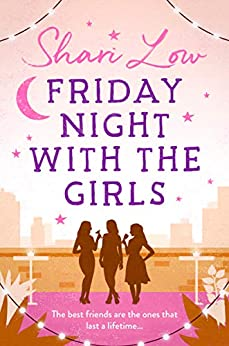 Friday Night With The Girls: A tale that will make you laugh, cry and call your best friend! by [Low, Shari]