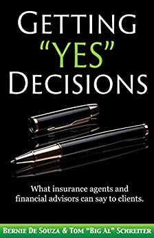 """Getting """"Yes"""" Decisions: What insurance agents and financial advisors can say to clients by [De Souza, Bernie, Schreiter, Tom """"Big Al""""]"""