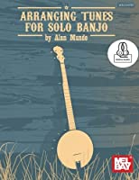 Arranging Tunes for Solo Banjo: Includes Online Audio, Includes PDF