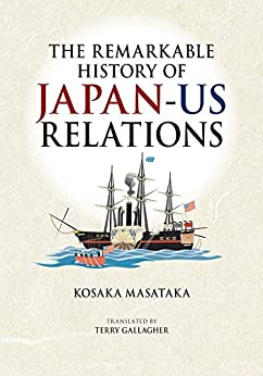 [KOSAKA Masataka, Terry GALLAGHER]のThe Remarkable History of Japan-US Relations (JAPAN LIBRARY Book 34) (English Edition)