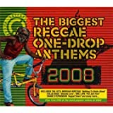 The Biggest Reggae One-Drop Anthems 2008