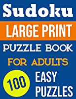 Sudoku Large Print Puzzle Books For Adults: 100 Easy Puzzles Hours Of Fun!