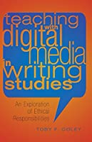 Teaching with Digital Media in Writing Studies: An Exploration of Ethical Responsibilities (Studies in Composition and Rhetoric)