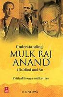 Understanding Mulk Raj Anand:: His Mind and Art