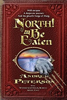 North! Or Be Eaten: Wild escapes. A desperate journey. And the ghastly Fangs of Dang. (The Wingfeather Saga Book 2) by [Peterson, Andrew]