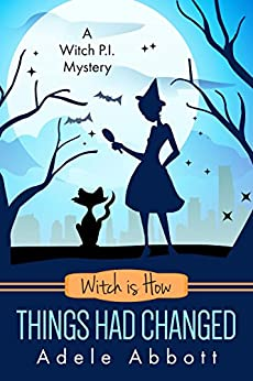Witch is How Things Had Changed (A Witch P.I. Mystery Book 25) by [Abbott, Adele]