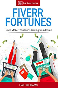 Fiverr Fortunes: How I Make Thousands Writing From Home (Side Hustles Book 1) by [Williams, Hail]