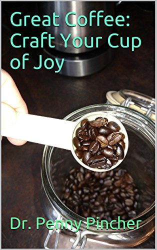 Great Coffee: Craft Your Cup of Joy (English Edition)