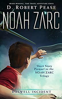 Noah Zarc: Roswell Incident (Short Story): A YA Time Travel Adventure by [Pease, D. Robert]