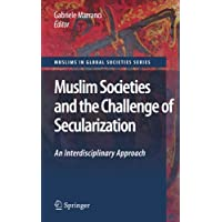 Muslim Societies and the Challenge of Secularization: An Interdisciplinary Approach: An Interdisciplinary Approach (Muslims in Global Societies Series)