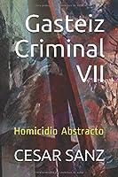 Gasteiz Criminal VII: Homicidio Abstracto