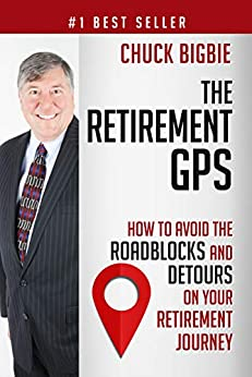 The Retirement GPS: How to Avoid the Roadblocks and Detours on Your Retirement Journey by [Bigbie, Chuck]
