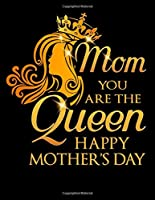 Mom You Are The Queen Happy Mother's Day: 100 Pages of White College Ruled Paper with a Unique Cover