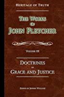 The Doctrines of Grace and Justice: The Works of John Fletcher
