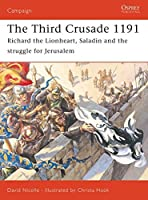 The Third Crusade 1191: Richard the Lionheart, Saladin and the struggle for Jerusalem (Campaign) by David Nicolle(2005-11-10)