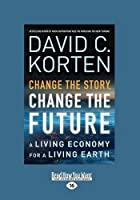 Change the Story, Change the Future: A Living Economy for a Living Earth (Large Print 16pt)